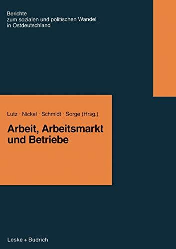 9783810016362: Arbeit, Arbeitsmarkt und Betriebe (Berichte der Kommission für die Erforschung des Sozialen und Politischen Wandels in den Neuen Bundesländern e.V.: (KSPW))