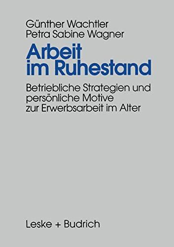 9783810016485: Arbeit im Ruhestand: Betriebliche Strategien und persönliche Motive zur Erwerbsarbeit im Alter (German Edition)