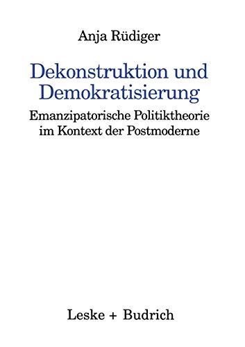 9783810017109: Dekonstruktion und Demokratisierung: Emanzipatorische Politiktheorie im Kontext der Postmoderne (Kieler Beiträge zur Politik und Sozialwissenschaft) (German Edition)