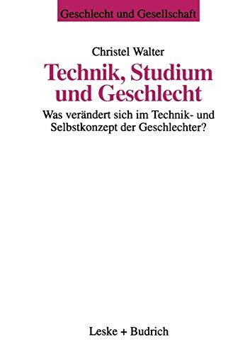 9783810019073: Technik, Studium und Geschlecht: Was ver�ndert sich im Technik- und Selbstkonzept der Geschlechter? (Geschlecht und Gesellschaft)
