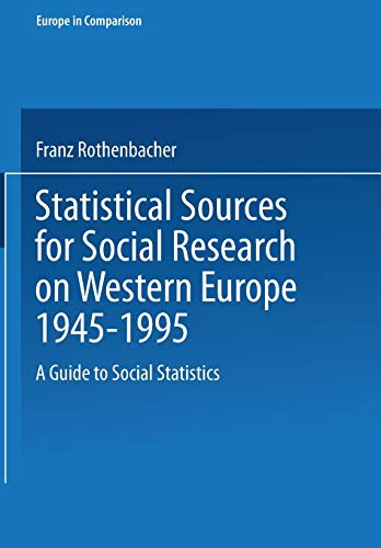 Statistical Sources for Social Research on Western Europe 1945?1995: A Guide to Social Statistics (...