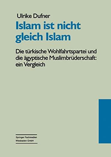 Islam ist nicht gleich Islam: Die Türkische Wohlfahrtspartei Und Die Ägyptische Muslimbr&...