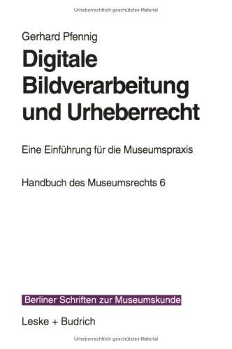 9783810020604: Digitale Bildverarbeitung und Urheberrecht: Eine Einführung für die Museumspraxis (Berliner Schriften zur Museumskunde) (German Edition)