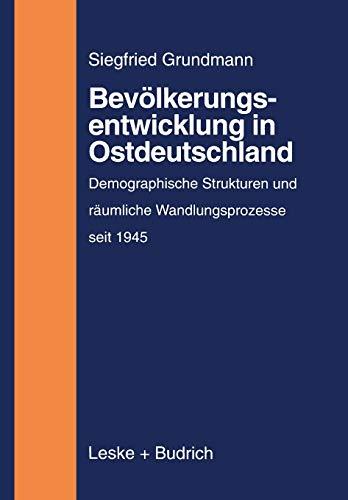 9783810020673: Bev�lkerungsentwicklung in Ostdeutschland: Demographische Strukturen und r�umliche Wandlungsprozesse auf dem Gebiet der neuen Bundesl�nder (1945 bis zur Gegenwart)