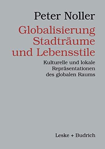 9783810021793: Globalisierung, Stadträume und Lebensstile: Kulturelle und lokale Repräsentationen des globalen Raums (German Edition)