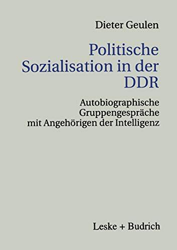 9783810021953: Politische Sozialisation in der DDR: Autobiographische Gruppengespräche mit Angehörigen der Intelligenz
