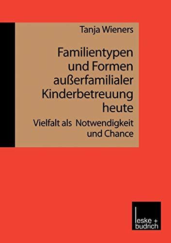 9783810023339: Familientypen und Formen außerfamilialer Kinderbetreuung heute: Vielfalt als Notwendigkeit und Chance (German Edition)
