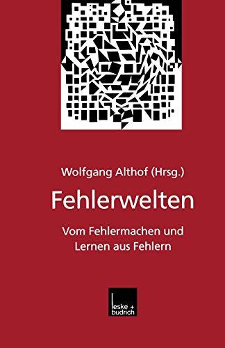 9783810023438: Fehlerwelten: Vom Fehlermachen und Lernen aus Fehlern. Beiträge und Nachträge zu einem interdisziplinären Symposium aus Anlaß des 60. Geburtstags von Fritz Oser (German Edition)