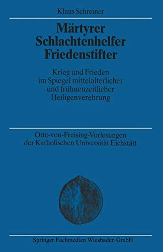 9783810024466: M�rtyrer Schlachtenhelfer Friedenstifter: Krieg und Frieden im Spiegel mittelalterlicher und fr�hneuzeitlicher Heiligenverehrung: 18 (Otto-von ... Universit�t Eichst�tt-Ingoldstadt)