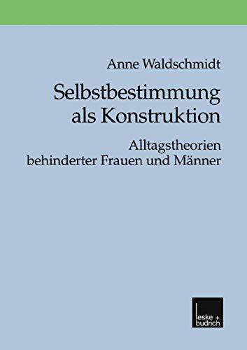 9783810024541: Selbstbestimmung als Konstruktion: Alltagstheorien behinderter Frauen und Manner (German Edition)