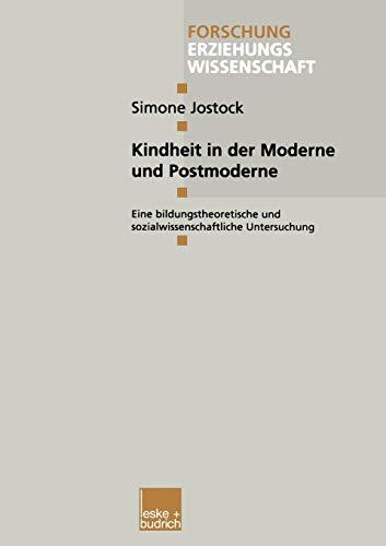 9783810025449: Kindheit in der Moderne und Postmoderne: Eine bildungstheoretische und sozialwissenschaftliche Untersuchung (Forschung Erziehungswissenschaft)