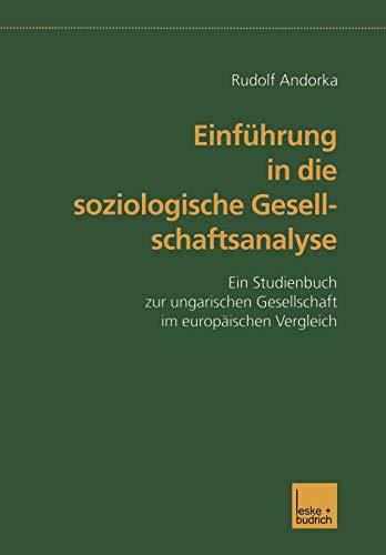 Einfuhrung in Die Soziologische Gesellschaftsanalyse: Ein Studienbuch Zur Ungarischen Gesellschaft ...