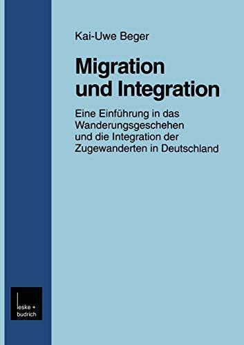9783810025678: Migration und Integration: Eine Einführung in das Wanderungsgeschehen und die Integration der Zugewanderten in Deutschland (Forschung Soziologie) (German Edition)