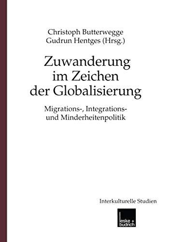9783810026033: Zuwanderung im Zeichen der Globalisierung: Migrations-, Integrations- und Minderheitenpolitik (Interkulturelle Studien)