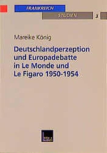 9783810027047: Deutschlandperzeption und Europadebatte in Le Monde und Le Figaro 1950-1954 (Frankreich - Studien)