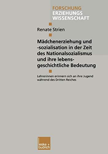 9783810027160: Mädchenerziehung und -sozialisation in der Zeit des Nationalsozialismus und ihre lebensgeschichtliche Bedeutung: Lehrerinnen erinnern sich an ihre ... Erziehungswissenschaft) (German Edition)