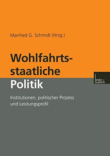 9783810029386: Wohlfahrtsstaatliche Politik: Institutionen, politischer Prozess und Leistungsprofil