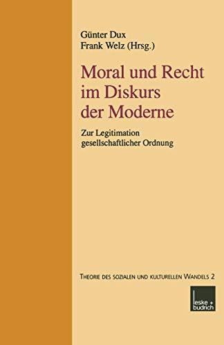 9783810029492: Moral und Recht im Diskurs der Moderne: Zur Legitimation gesellschaftlicher Ordnung (Reihe Theorie Des Sozialen Und Kulturellen Wandels)