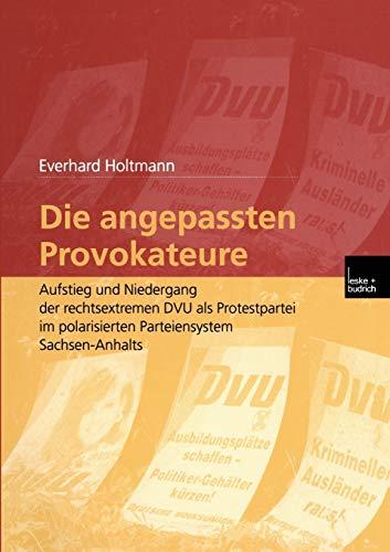 9783810029737: Die angepassten Provokateure: Aufstieg und Niedergang der rechtsextremen DVU als Protestpartei im polarisierten Parteiensystem Sachsen-Anhalts