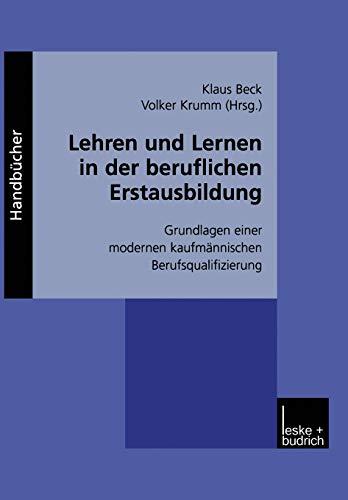 9783810030559: Lehren und Lernen in der beruflichen Erstausbildung: Grundlagen einer modernen kaufmännischen Berufsqualifizierung (German Edition)