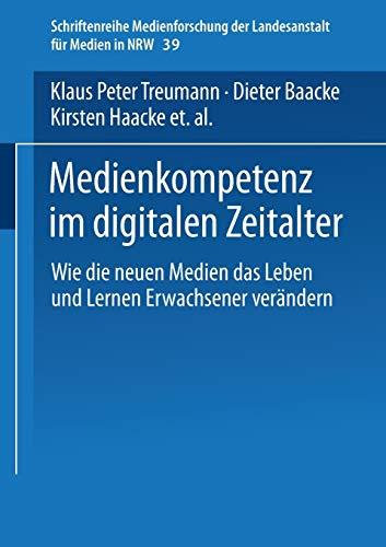 9783810031419: Medienkompetenz im digitalen Zeitalter: Wie die neuen Medien das Leben und Lernen Erwachsener verändern (Schriftenreihe Medienforschung der Landesanstalt für Medien in NRW) (German Edition)