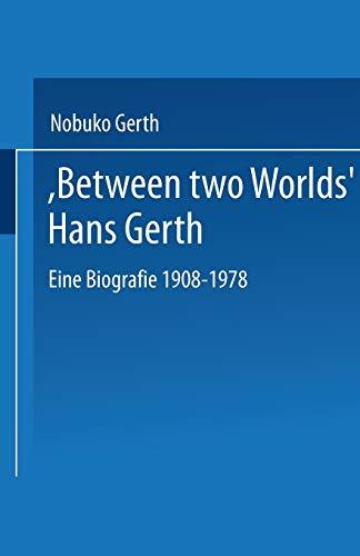 """9783810032829: """"Between Two Worlds"""" Hans Gerth: Eine Biografie 1908–1978"""