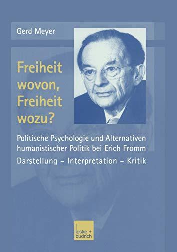 9783810033963: Freiheit wovon, Freiheit wozu?: Politische Psychologie und Alternativen humanistischer Politik bei Erich Fromm