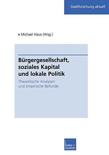 9783810034243: Burgergesellschaft, Soziales Kapital Und Lokale Politik: Theoretische Analysen Und Empirische Befunde (Stadtforschung aktuell)