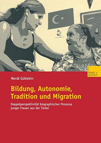 9783810034601: Bildung, Autonomie, Tradition und Migration: Doppelperspektivität biographischer Prozesse junger Frauen aus der Türkei (German Edition)