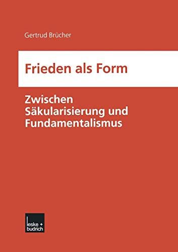 9783810034991: Frieden ALS Form: Zwischen Sakularisierung Und Fundamentalismus