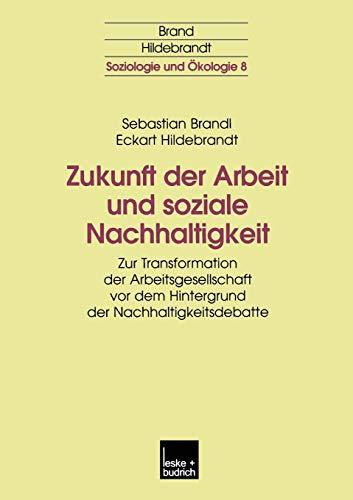 Zukunft Der Arbeit Und Soziale Nachhaltigkeit: Zur Transformation Der Arbeitsgesellschaft VOR Dem ...