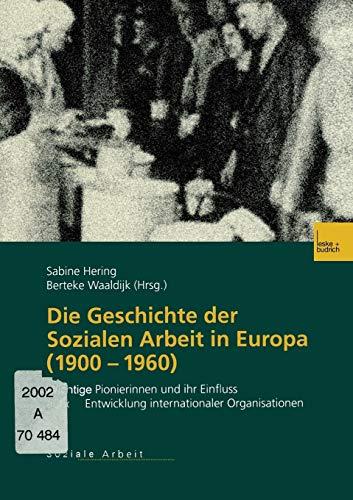 Die Geschichte Der Sozialen Arbeit in Europa (1900 1960): Wichtige Pionierinnen Und Ihr Einfluss ...