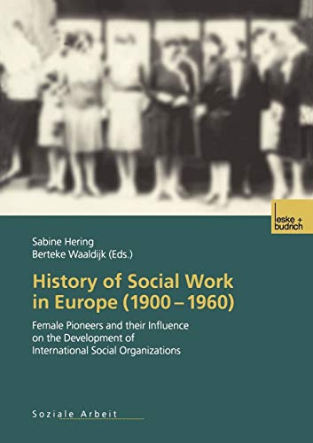 History of Social Work in Europe (1900 1960): Female Pioneers and Their Influence on the ...