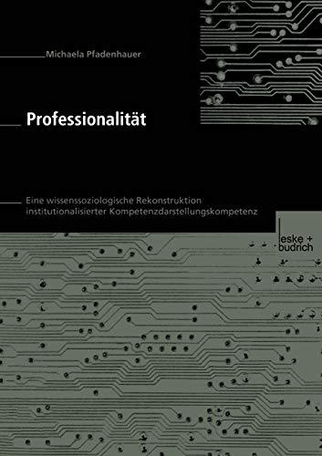 Professionalitat: Eine Wissenssoziologische Rekonstruktion Institutionalisierter ...