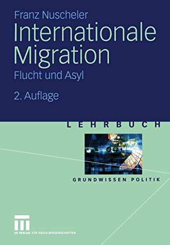 9783810037572: Internationale Migration: Flucht und Asyl (Grundwissen Politik) (German Edition)