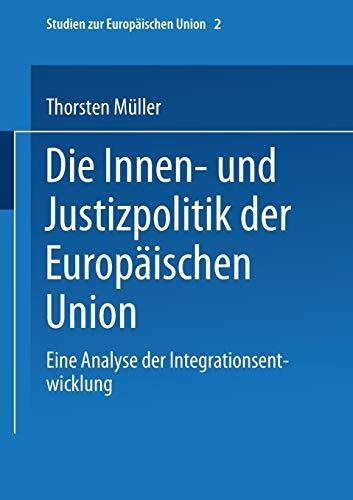 9783810040015: Die Innen- Und Justizpolitik Der Europaischen Union: Eine Analyse Der Integrationsentwicklung (Studien zur Europäischen Union)