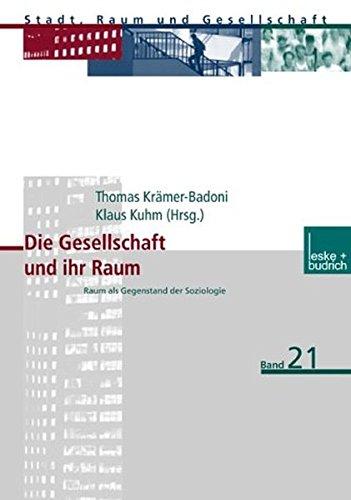 9783810040220: Die Gesellschaft und ihr Raum: Raum als Gegenstand der Soziologie (Stadt, Raum und Gesellschaft)