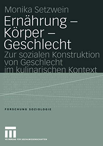 9783810041227: Ernährung - Körper - Geschlecht: Zur sozialen Konstruktion von Geschlecht im kulinarischen Kontext (Forschung Soziologie)