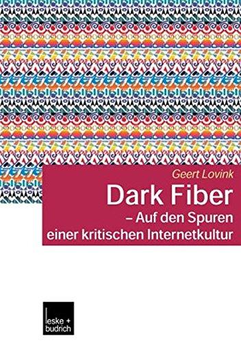 9783810041456: Dark Fiber - Auf den Spuren einer kritischen Internetkultur