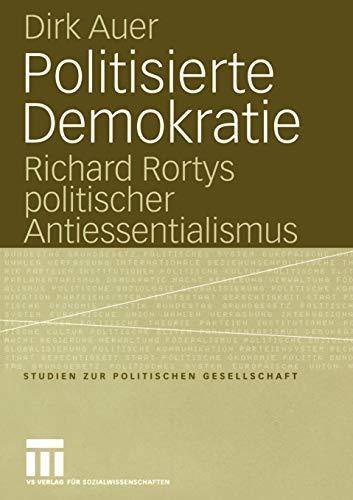 Politisierte Demokratie Richard Rortys politischer Antiessentialismus Studien zur politischen ...