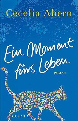 Ein Moment fürs Leben: Roman: Cecelia Ahern