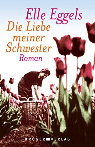 Die Liebe meiner Schwester : Roman. - Eggels, Elle und Aus dem Niederländ. Stefanie Schäfer