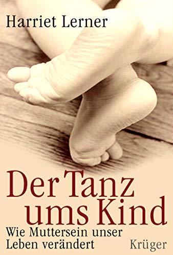 Der Tanz ums Kind. Wie Muttersein unser Leben verändert. (3810511382) by Lerner, Harriet Goldhor