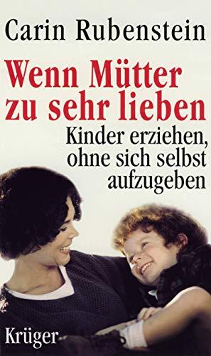 9783810516169: Wenn Mütter zu sehr lieben. Kinder erziehen, ohne sich selbst aufzugeben