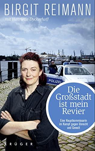 Die Großstadt ist mein Revier: Eine Hauptkommissarin: Reimann, Birgit, Dyckerhoff,