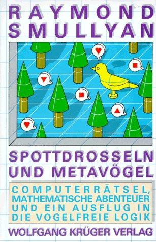 9783810518316: Spottdrosseln und Metavögel. Computer-Rätsel, mathematische Abenteuer und ein Ausflug in die vogelfreie Logik