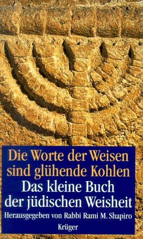 9783810518842: Die Worte der Weisen sind gl�hende Kohlen. Das kleine Buch der j�dischen Weisheit