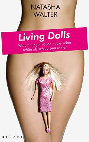 Living Dolls: Warum junge Frauen heute lieber schön als schlau sein wollen - Walter, Natasha