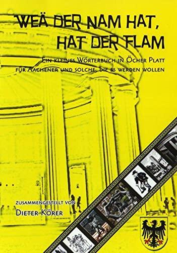 9783810700193: Weä der Nam hat, hat der Flam: Ein kleines Wörterbuch in Öcher Platt für Aachener und solche, die es werden wollen