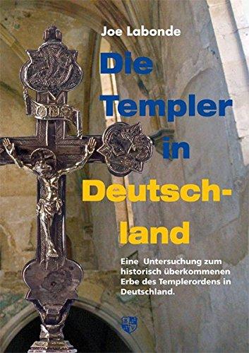 Die Templer in Deutschland : Eine Untersuchung zum historisch überkommenen Erbe des Templerordens in Deutschland - Joe Labonde